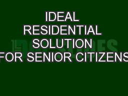 IDEAL RESIDENTIAL SOLUTION FOR SENIOR CITIZENS PowerPoint PPT Presentation