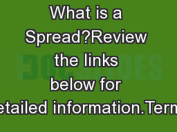 What is a Spread?Review the links below for detailed information.Terms