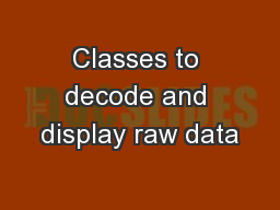 Classes to decode and display raw data