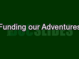 Funding our Adventures