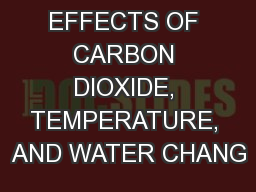 THE EFFECTS OF CARBON DIOXIDE, TEMPERATURE, AND WATER CHANG