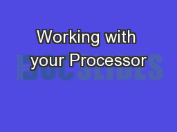 Working with your Processor PowerPoint PPT Presentation