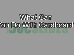 What Can You Do With Cardboard?