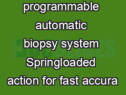 Achieve programmable automatic biopsy system Springloaded action for fast accura PDF document - DocSlides