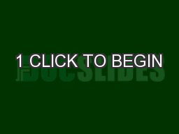 1 CLICK TO BEGIN