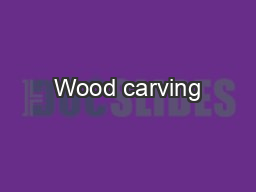Wood carving PowerPoint PPT Presentation
