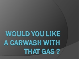 Would you like a carwash with that gas ?