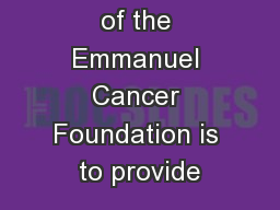 The mission of the Emmanuel Cancer Foundation is to provide