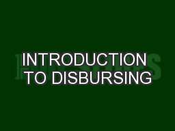 INTRODUCTION TO DISBURSING