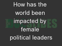 How has the world been impacted by female political leaders PowerPoint PPT Presentation