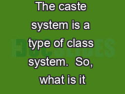 The caste system is a type of class system.  So, what is it PowerPoint PPT Presentation