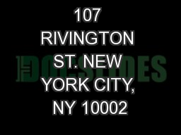 107 RIVINGTON ST. NEW YORK CITY, NY 10002