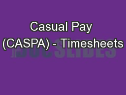 Casual Pay (CASPA) - Timesheets