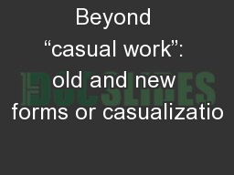 Beyond �casual work�: old and new forms or casualizatio