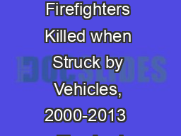 U.S. Firefighters Killed when Struck by Vehicles, 2000-2013  Fire Anal