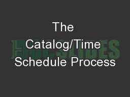 The Catalog/Time Schedule Process