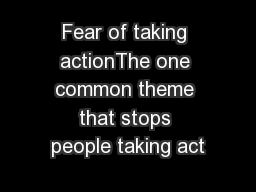 Fear of taking actionThe one common theme that stops people taking act