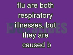 The cold and flu are both respiratory illnesses, but they are caused b