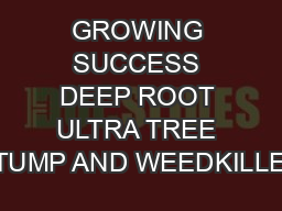 GROWING SUCCESS DEEP ROOT ULTRA TREE STUMP AND WEEDKILLER