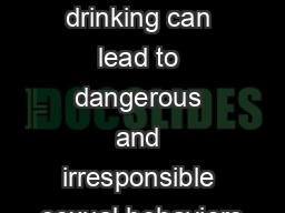 Parents Underage drinking can lead to dangerous and irresponsible sexual behaviors