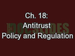 Ch. 18: Antitrust Policy and Regulation