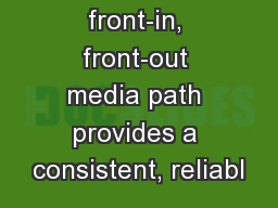 Advanced front-in, front-out media path provides a consistent, reliabl