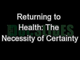 Returning to Health: The Necessity of Certainty