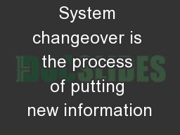 System changeover is the process of putting new information