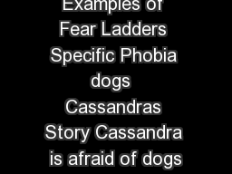 AnxietyBC Examples of Fear Ladders Specific Phobia dogs  Cassandras Story Cassandra is afraid of dogs