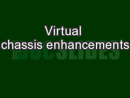 Virtual chassis enhancements