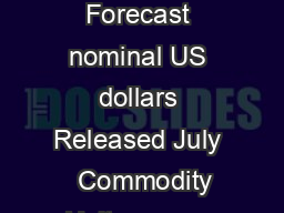 World Bank Commodities Price Forecast nominal US dollars Released July   Commodity Unit              Energy Coal Australia mt