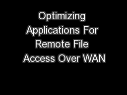 Optimizing Applications For Remote File Access Over WAN PowerPoint PPT Presentation