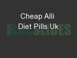 Cheap Alli Diet Pills Uk PowerPoint PPT Presentation