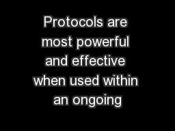 Protocols are most powerful and effective when used within an ongoing