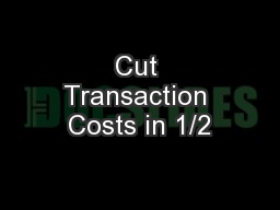 Cut Transaction Costs in 1/2