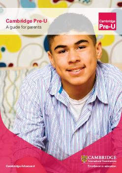Cambridge PreU A guide for parents Cambridge Advanced  Cambridge PreU A Guide for Parents  Cambridge PreU is an exciting qualication for  to  year olds who want to go to university