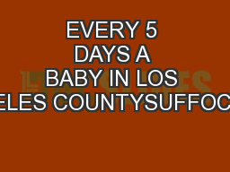 EVERY 5 DAYS A BABY IN LOS ANGELES COUNTYSUFFOCATES