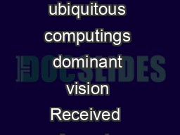 ORIGINAL ARTICLE Genevieve Bell Paul Dourish Yesterdays tomorrows notes on ubiquitous computings dominant vision Received  August   Accepted  April  SpringerVerlag London Limited  Abstract Ubiquitous