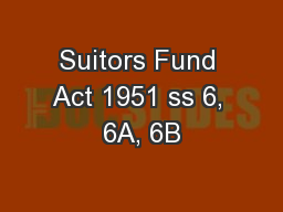 Suitors Fund Act 1951 ss 6, 6A, 6B