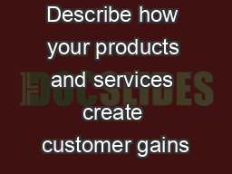 Gain Creators Describe how your products and services create customer gains