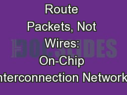 Route Packets, Not Wires: On-Chip Interconnection Networks PowerPoint PPT Presentation