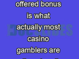 Getting the best and highest offered bonus is what actually most casino gamblers are after when it comes to playing casino online