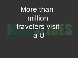 More than  million travelers visit a U