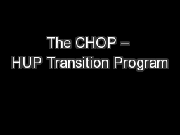 The CHOP – HUP Transition Program PowerPoint PPT Presentation
