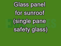 Glass panel for sunroof (single pane safety glass) PowerPoint PPT Presentation