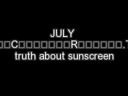 JULY CR.The truth about sunscreen