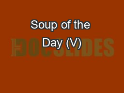 Soup of the Day (V) PowerPoint PPT Presentation