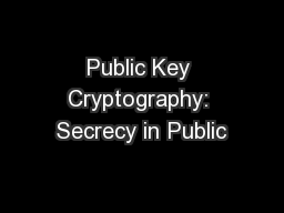 Public Key Cryptography: Secrecy in Public PowerPoint PPT Presentation