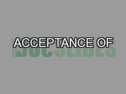 ACCEPTANCE OF