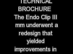Redesigned Endo Clip III  mm Clip Applier TECHNICAL BROCHURE  The Endo Clip III  mm underwent a redesign that yielded improvements in clip security and jaw stability